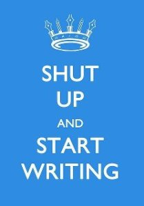 Shut up and start writing