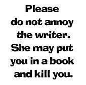 Do not annoy the writer